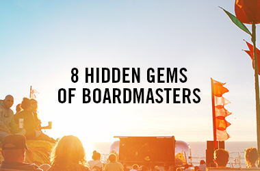 8 Hidden Gems of Boardmasters